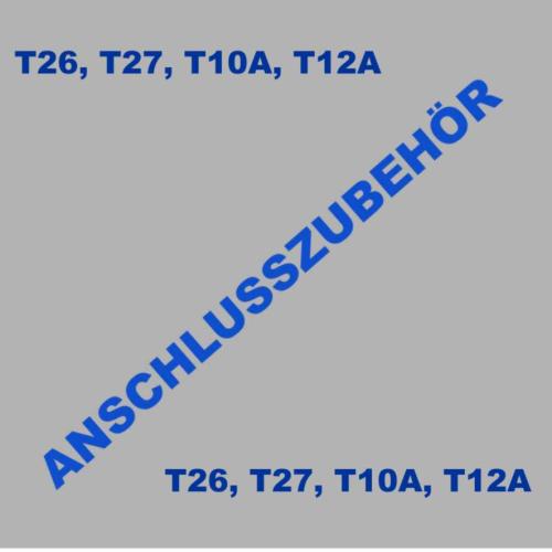 Anschlusszubehör T26, T27, T10, T12A